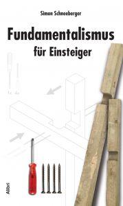 """""""Fundamentalismus für Einsteiger"""" von Simon Schneeberger"""